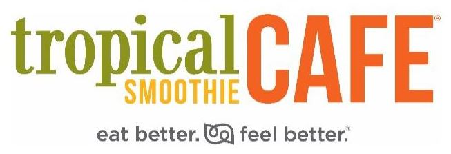 Tropical Smoothie Cafe Eat better. Feel better.